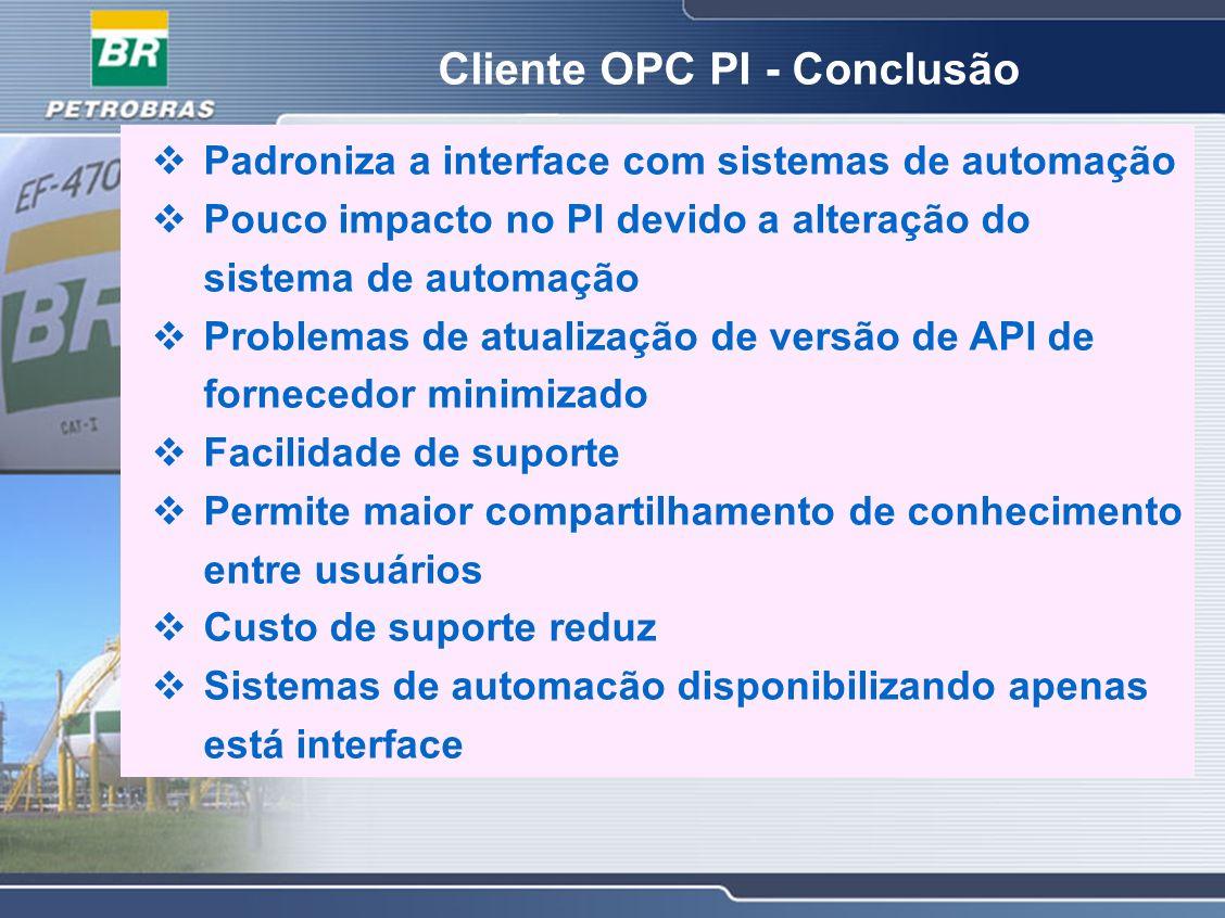 Padroniza a interface com sistemas de automação Pouco impacto no PI devido a alteração do sistema de automação Problemas de atualização de versão de A