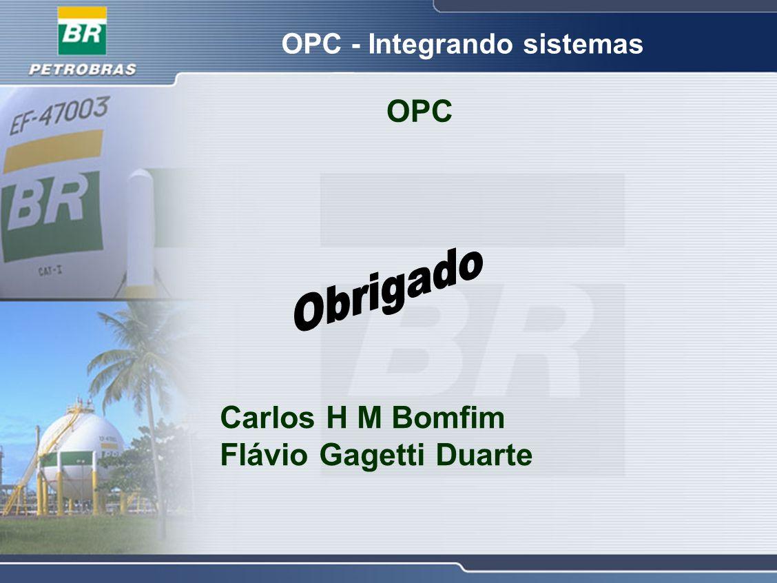 OPC - Integrando sistemas OPC Carlos H M Bomfim Flávio Gagetti Duarte