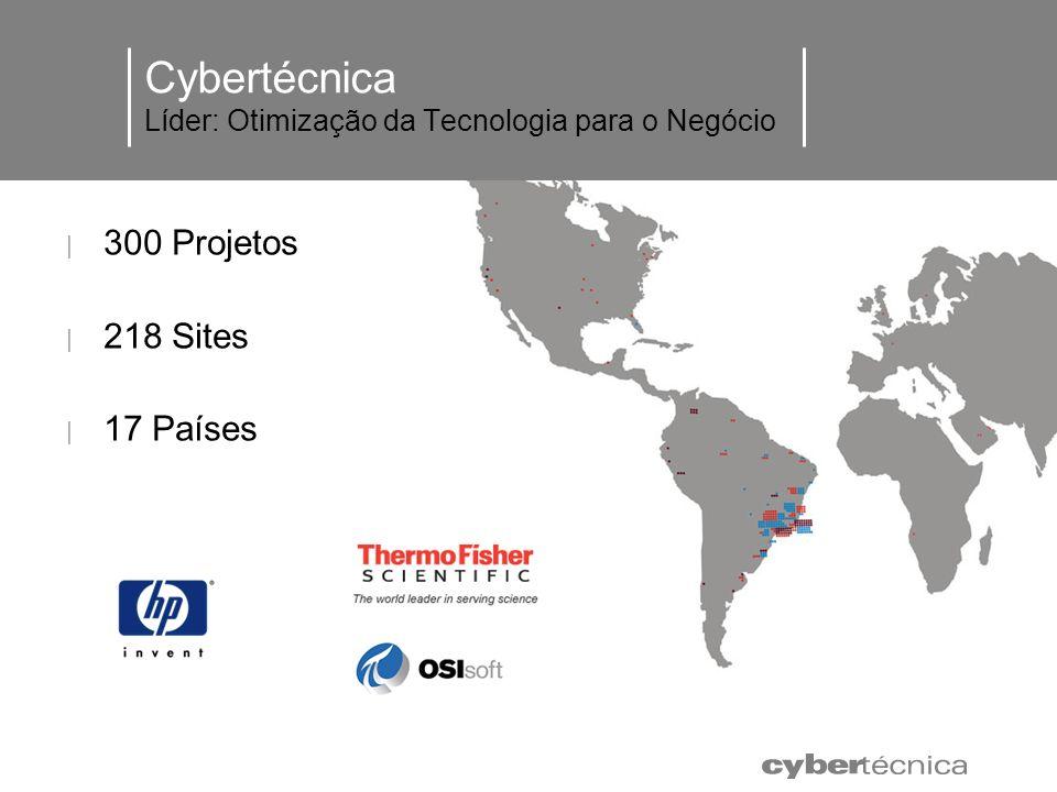 Cybertécnica Líder: Otimização da Tecnologia para o Negócio 300 Projetos 218 Sites 17 Países