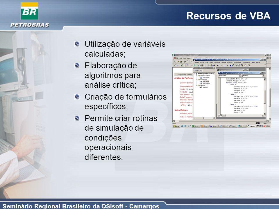 Seminário Regional Brasileiro da OSIsoft - Camargos Recursos de VBA Utilização de variáveis calculadas; Elaboração de algoritmos para análise crítica;