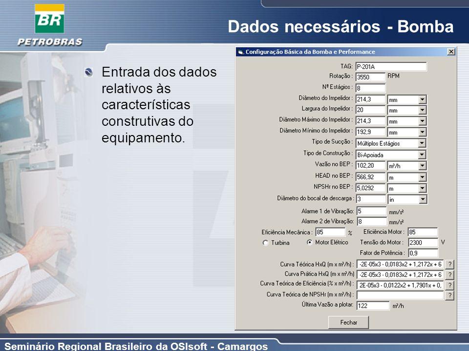 Seminário Regional Brasileiro da OSIsoft - Camargos Dados necessários - Bomba Entrada dos dados relativos às características construtivas do equipamen