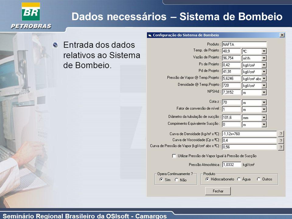 Seminário Regional Brasileiro da OSIsoft - Camargos Dados necessários – Sistema de Bombeio Entrada dos dados relativos ao Sistema de Bombeio.