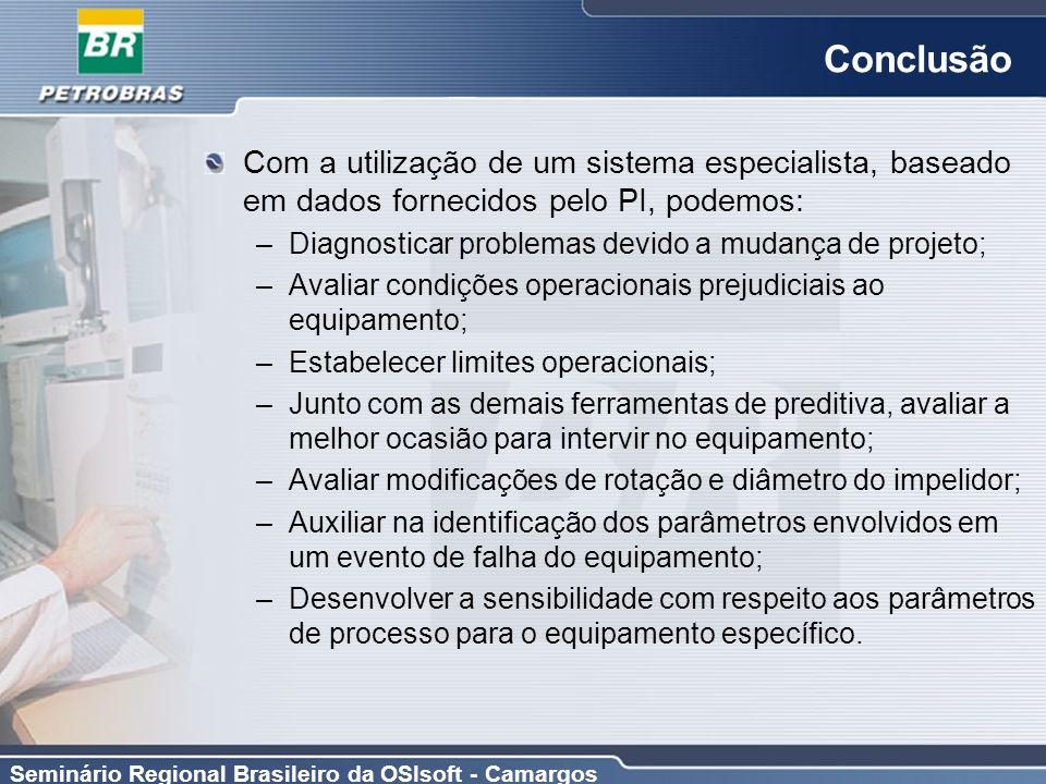 Seminário Regional Brasileiro da OSIsoft - Camargos Conclusão Com a utilização de um sistema especialista, baseado em dados fornecidos pelo PI, podemo
