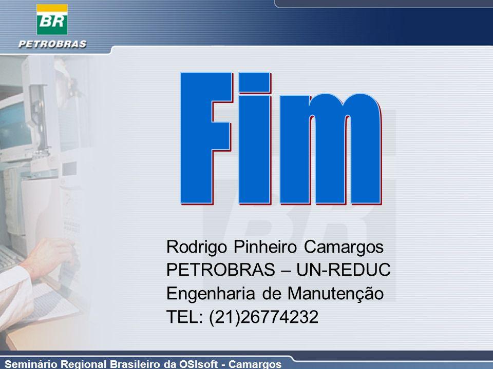 Seminário Regional Brasileiro da OSIsoft - Camargos Rodrigo Pinheiro Camargos PETROBRAS – UN-REDUC Engenharia de Manutenção TEL: (21)26774232
