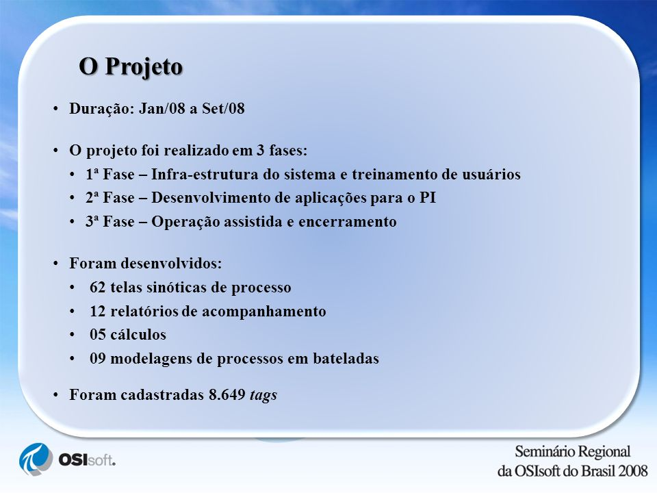 Duração: Jan/08 a Set/08 O projeto foi realizado em 3 fases: 1ª Fase – Infra-estrutura do sistema e treinamento de usuários 2ª Fase – Desenvolvimento