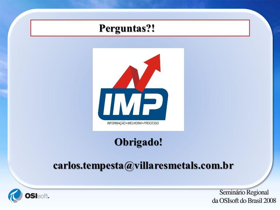 Perguntas?! Perguntas?! Obrigado! Obrigado! carlos.tempesta@villaresmetals.com.br carlos.tempesta@villaresmetals.com.br