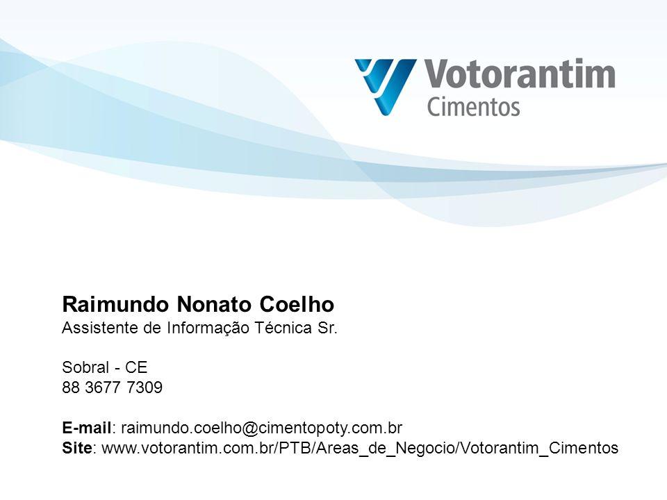 Raimundo Nonato Coelho Assistente de Informação Técnica Sr. Sobral - CE 88 3677 7309 E-mail: raimundo.coelho@cimentopoty.com.br Site: www.votorantim.c