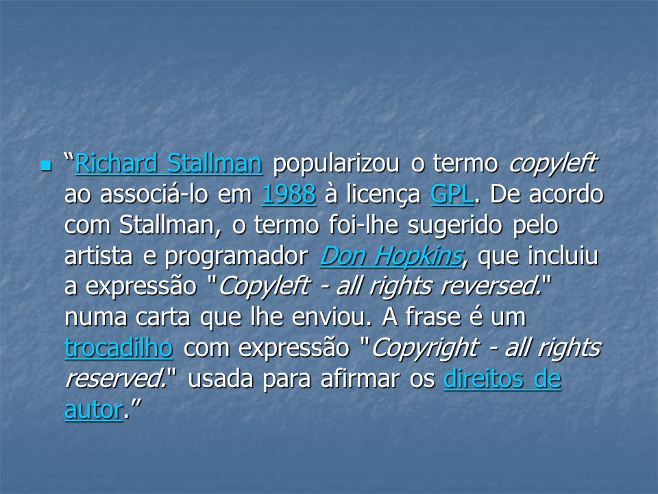 Richard Stallman popularizou o termo copyleft ao associá-lo em 1988 à licença GPL. De acordo com Stallman, o termo foi-lhe sugerido pelo artista e pro
