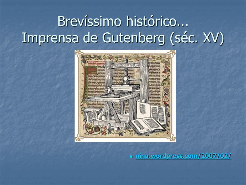 Brevíssimo histórico... Imprensa de Gutenberg (séc. XV) nina.wordpress.com/2007/02/