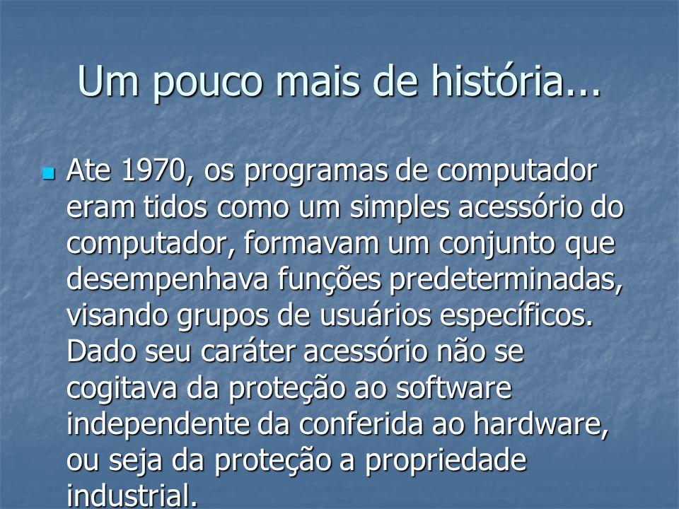 Um pouco mais de história... Ate 1970, os programas de computador eram tidos como um simples acessório do computador, formavam um conjunto que desempe