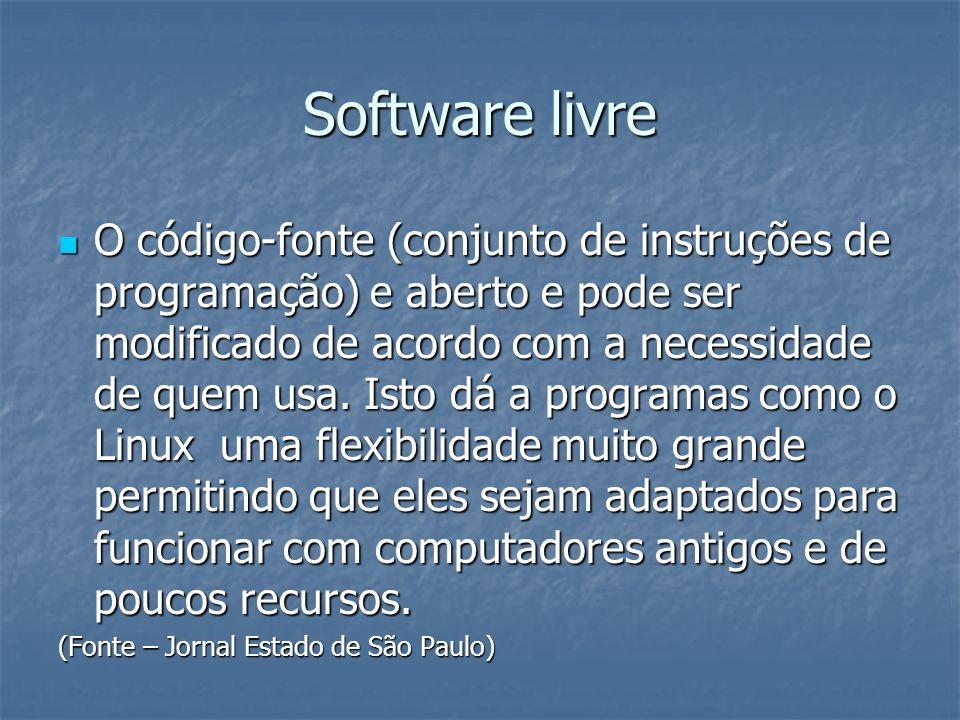 Software livre O código-fonte (conjunto de instruções de programação) e aberto e pode ser modificado de acordo com a necessidade de quem usa. Isto dá