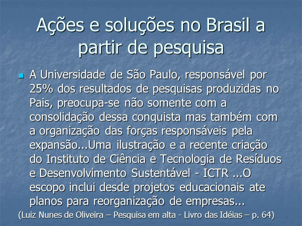 Ações e soluções no Brasil a partir de pesquisa A Universidade de São Paulo, responsável por 25% dos resultados de pesquisas produzidas no Pais, preoc