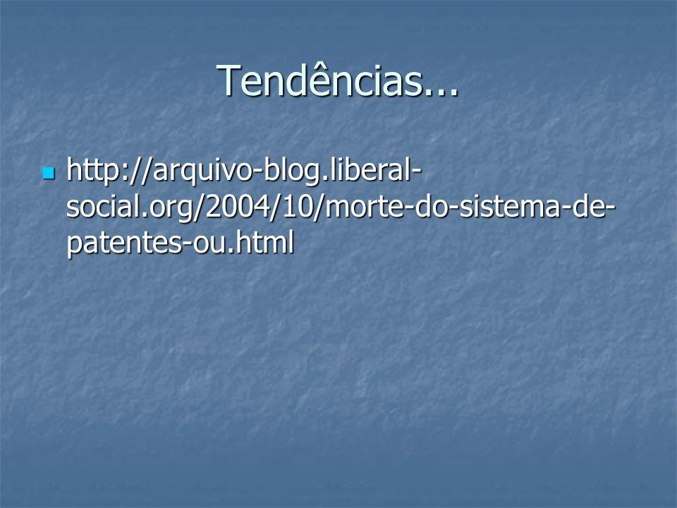 Tendências... http://arquivo-blog.liberal- social.org/2004/10/morte-do-sistema-de- patentes-ou.html http://arquivo-blog.liberal- social.org/2004/10/mo