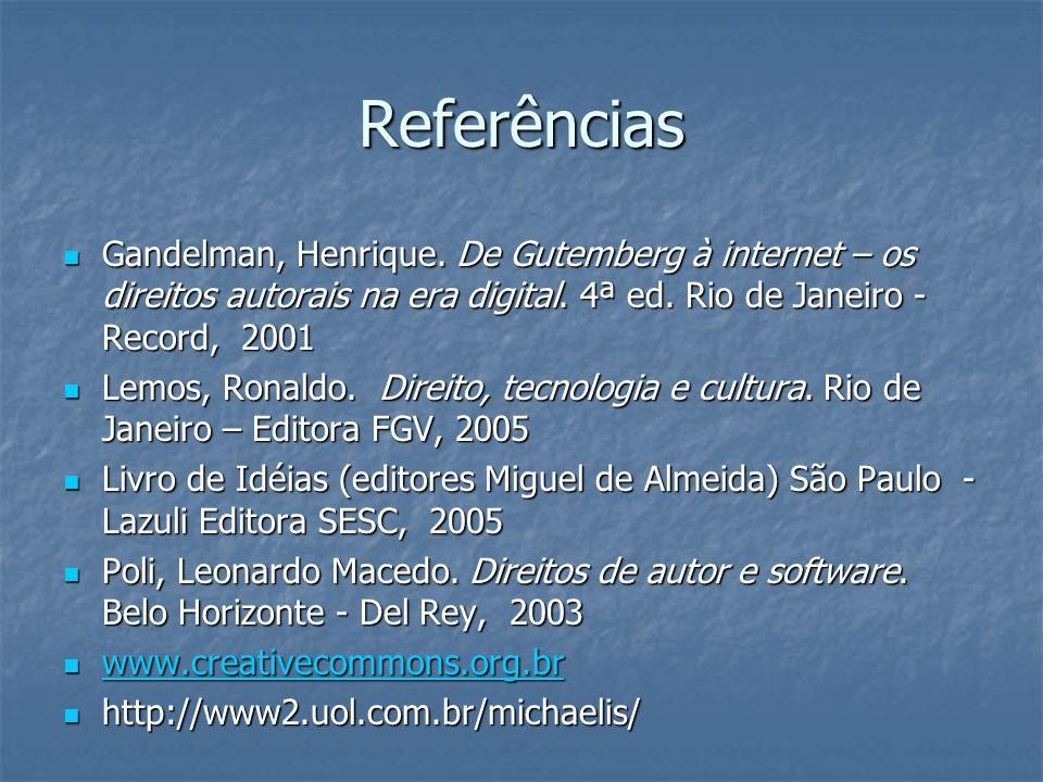 Referências Gandelman, Henrique. De Gutemberg à internet – os direitos autorais na era digital. 4ª ed. Rio de Janeiro - Record, 2001 Gandelman, Henriq