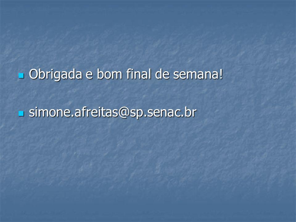 Obrigada e bom final de semana! Obrigada e bom final de semana! simone.afreitas@sp.senac.br simone.afreitas@sp.senac.br