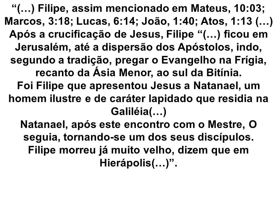 (…) Filipe, assim mencionado em Mateus, 10:03; Marcos, 3:18; Lucas, 6:14; João, 1:40; Atos, 1:13 (…) Após a crucificação de Jesus, Filipe (…) ficou em