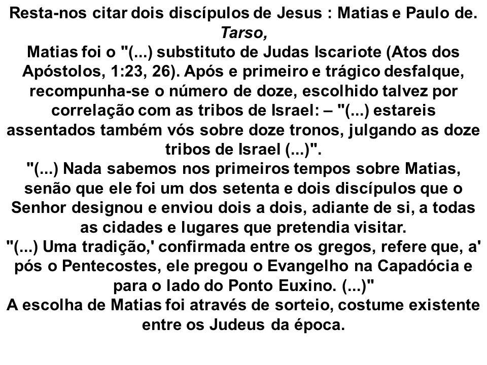 Resta-nos citar dois discípulos de Jesus : Matias e Paulo de. Tarso, Matias foi o