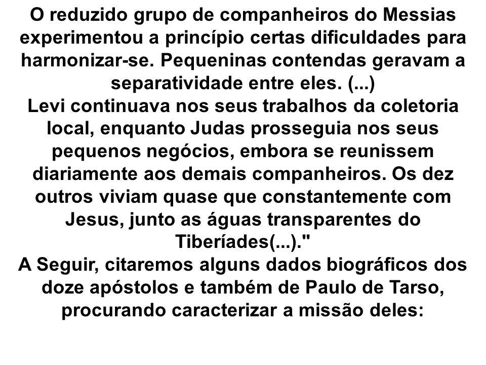 O reduzido grupo de companheiros do Messias experimentou a princípio certas dificuldades para harmonizar-se. Pequeninas contendas geravam a separativi