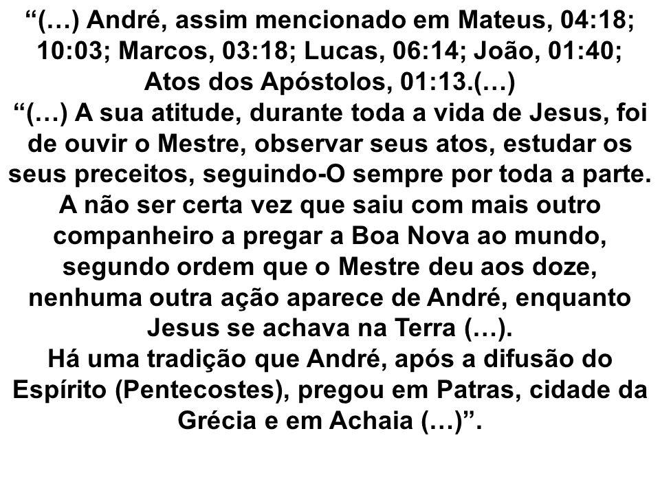 (…) André, assim mencionado em Mateus, 04:18; 10:03; Marcos, 03:18; Lucas, 06:14; João, 01:40; Atos dos Apóstolos, 01:13.(…) (…) A sua atitude, durant