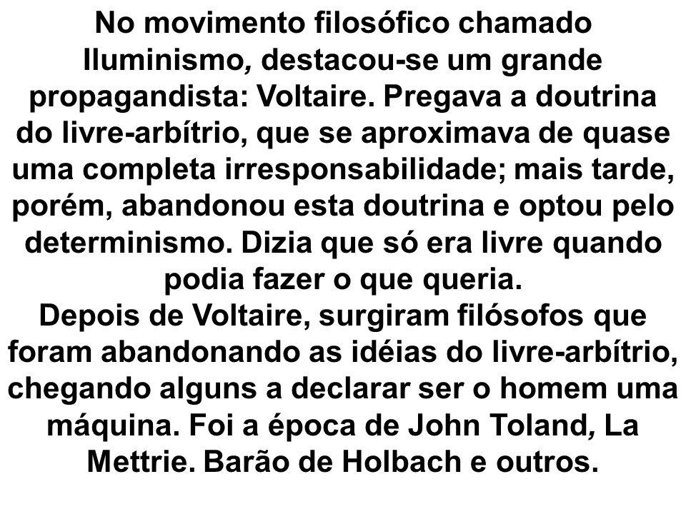 No movimento filosófico chamado Iluminismo, destacou-se um grande propagandista: Voltaire. Pregava a doutrina do livre-arbítrio, que se aproximava de