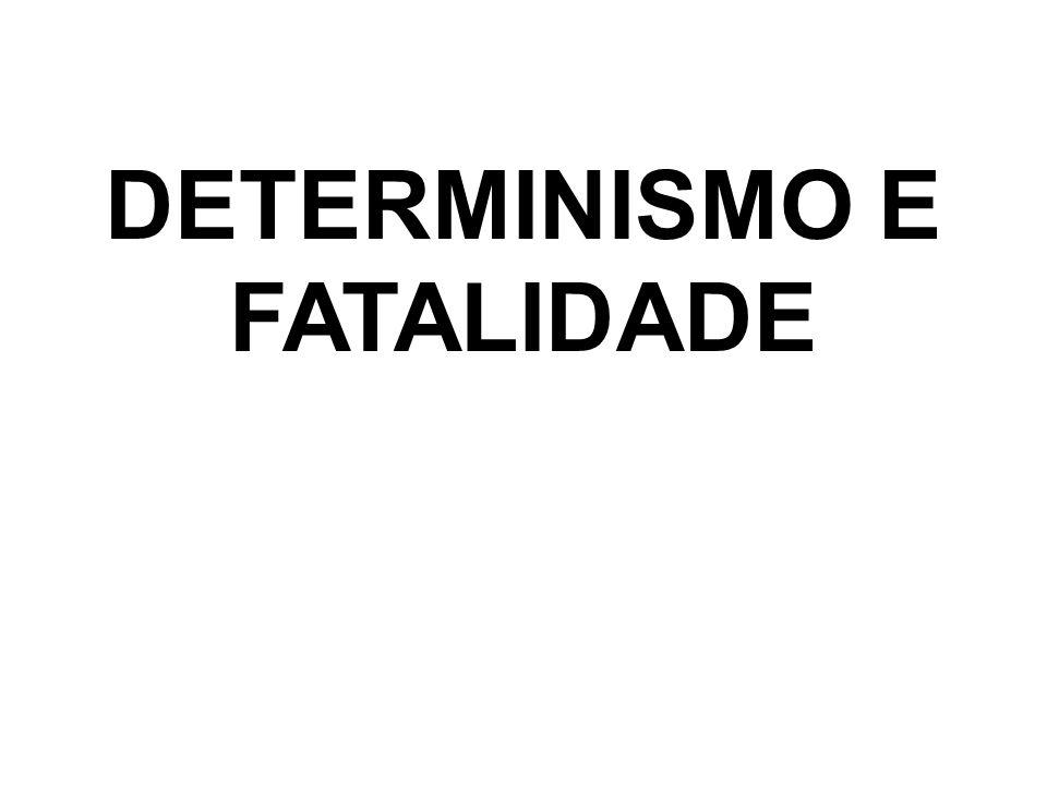 DETERMINISMO E FATALIDADE