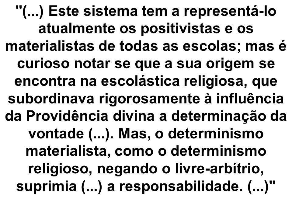 ''(...) Este sistema tem a representá-lo atualmente os positivistas e os materialistas de todas as escolas; mas é curioso notar se que a sua origem se