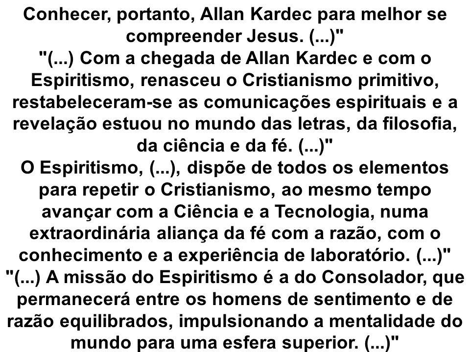 Conhecer, portanto, Allan Kardec para melhor se compreender Jesus. (...)