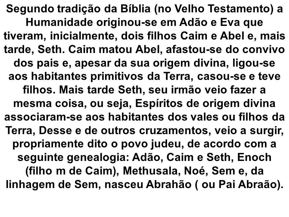 Segundo tradição da Bíblia (no Velho Testamento) a Humanidade originou-se em Adão e Eva que tiveram, inicialmente, dois filhos Caim e Abel e, mais tar