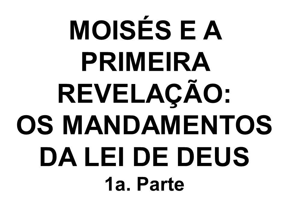 MOISÉS E A PRIMEIRA REVELAÇÃO: OS MANDAMENTOS DA LEI DE DEUS 1a. Parte