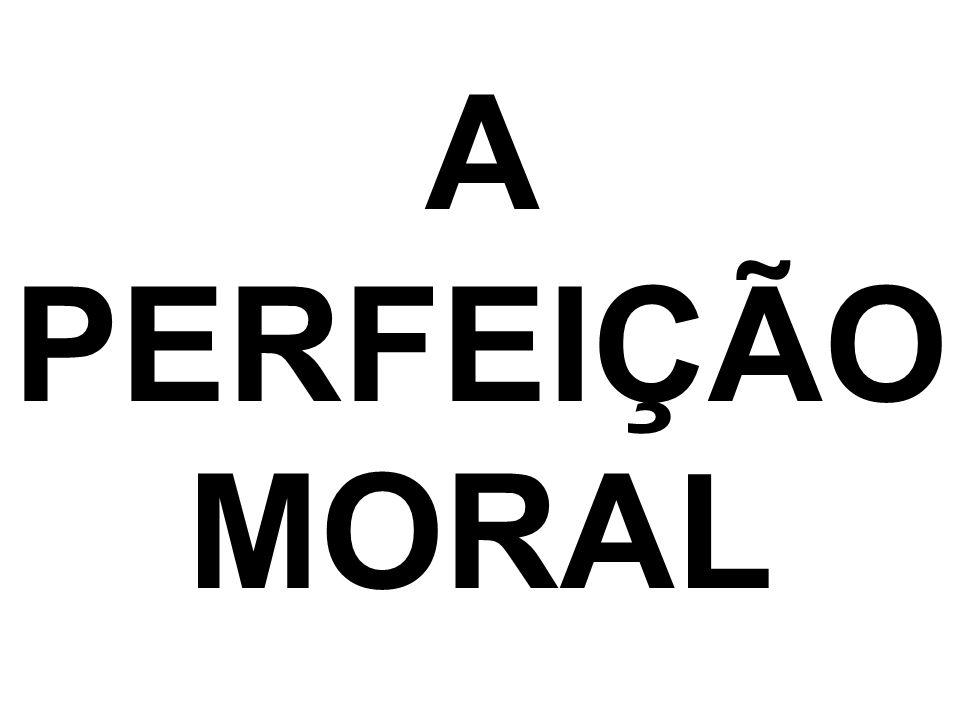 A PERFEIÇÃO MORAL