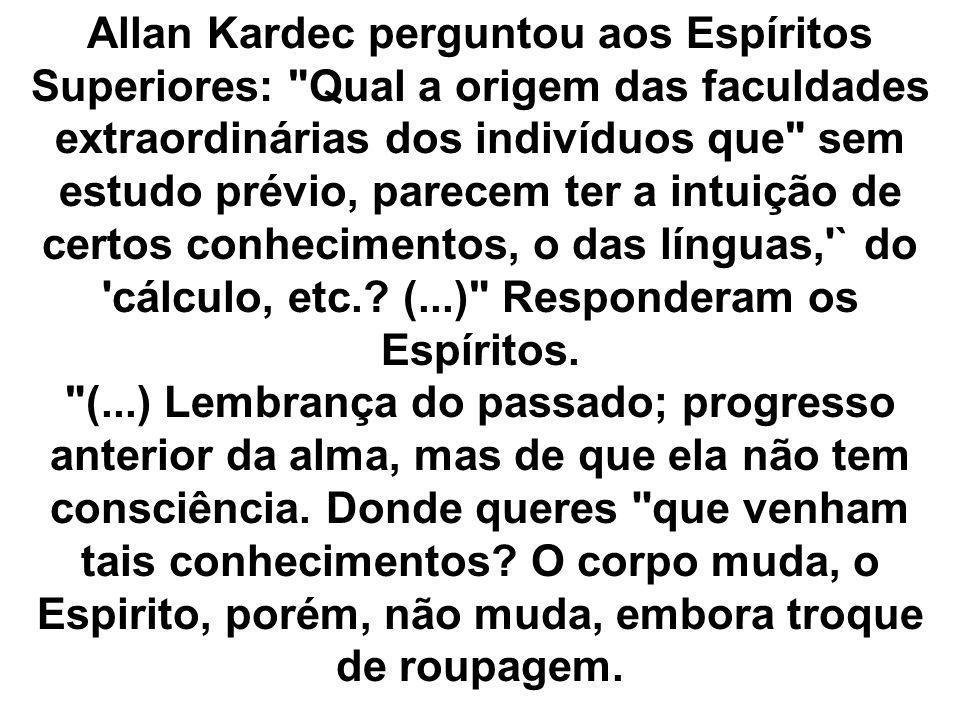 Allan Kardec perguntou aos Espíritos Superiores: