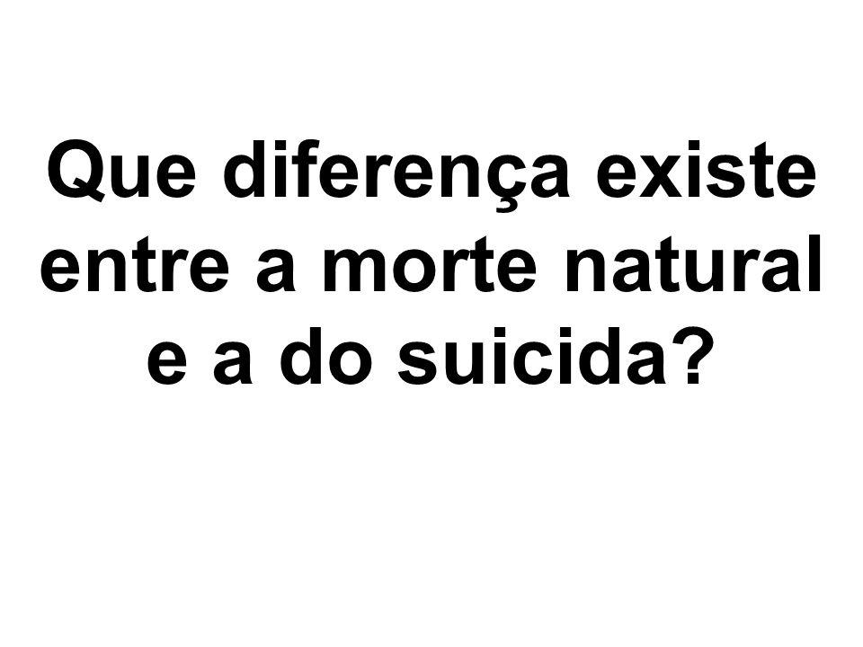 Que diferença existe entre a morte natural e a do suicida?