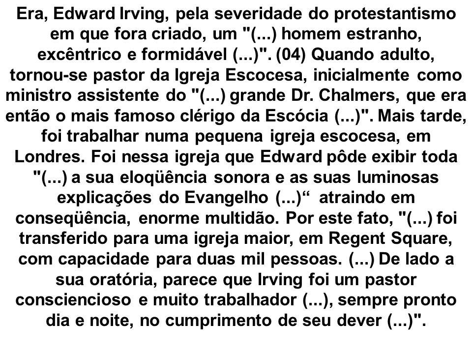 Era, Edward Irving, pela severidade do protestantismo em que fora criado, um
