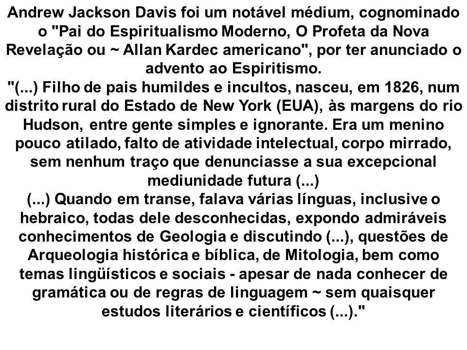 Andrew Jackson Davis foi um notável médium, cognominado o