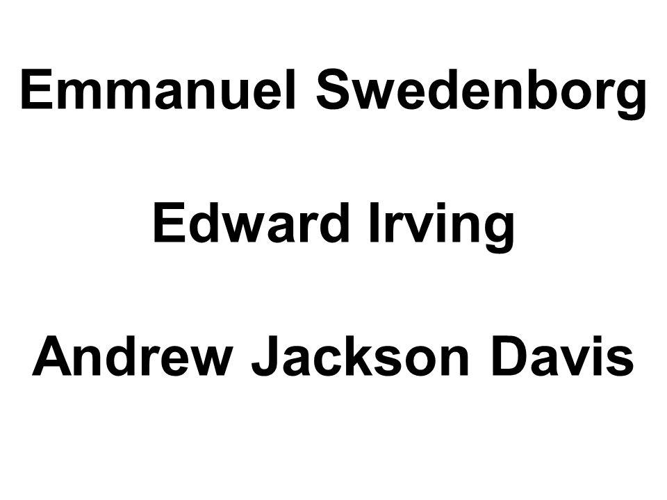 Emmanuel Swedenborg Edward Irving Andrew Jackson Davis