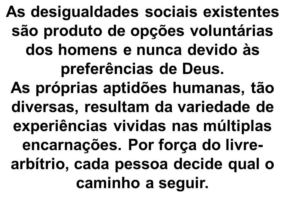 As desigualdades sociais existentes são produto de opções voluntárias dos homens e nunca devido às preferências de Deus. As próprias aptidões humanas,