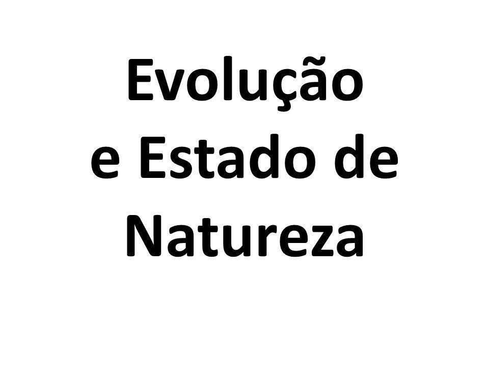 O homem desenvolve sua caminhada evolutiva a partir de um estado primitivo ou estado de natureza.