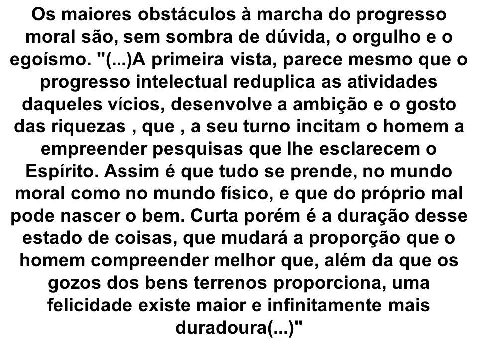 Os maiores obstáculos à marcha do progresso moral são, sem sombra de dúvida, o orgulho e o egoísmo.