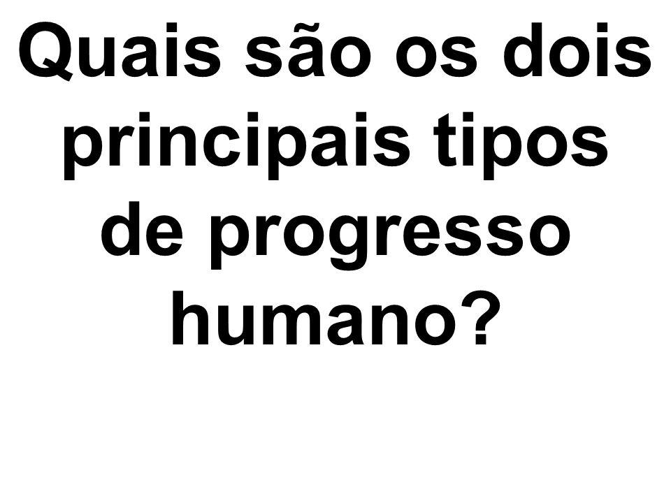 Quais são os dois principais tipos de progresso humano?