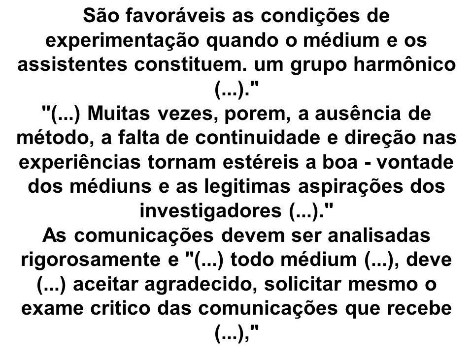 São favoráveis as condições de experimentação quando o médium e os assistentes constituem. um grupo harmônico (...).