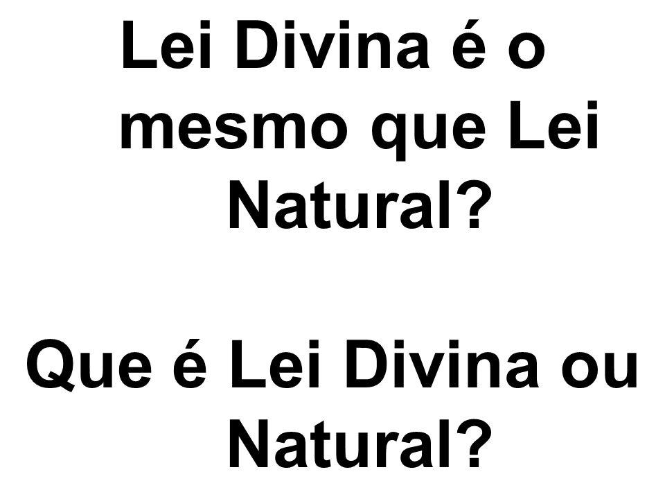Lei Divina é o mesmo que Lei Natural? Que é Lei Divina ou Natural?
