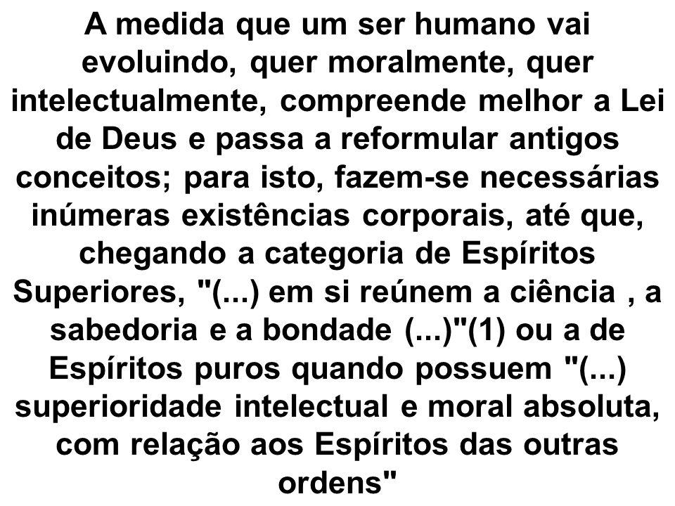 A medida que um ser humano vai evoluindo, quer moralmente, quer intelectualmente, compreende melhor a Lei de Deus e passa a reformular antigos conceit