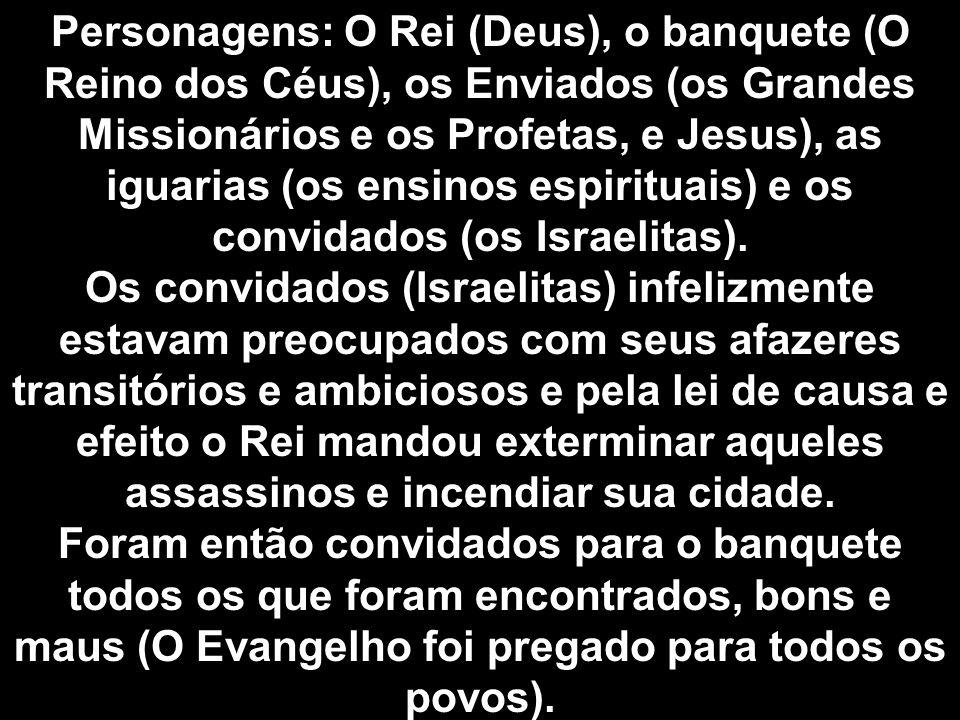 Personagens: O Rei (Deus), o banquete (O Reino dos Céus), os Enviados (os Grandes Missionários e os Profetas, e Jesus), as iguarias (os ensinos espiri