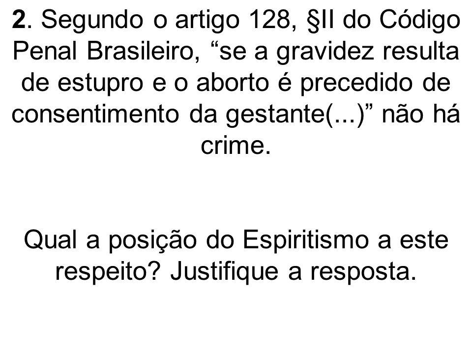 2. Segundo o artigo 128, §II do Código Penal Brasileiro, se a gravidez resulta de estupro e o aborto é precedido de consentimento da gestante(...) não