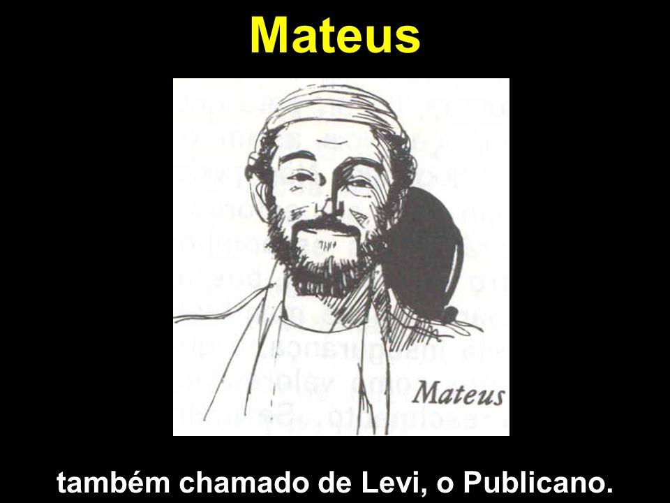 Mateus também chamado de Levi, o Publicano.