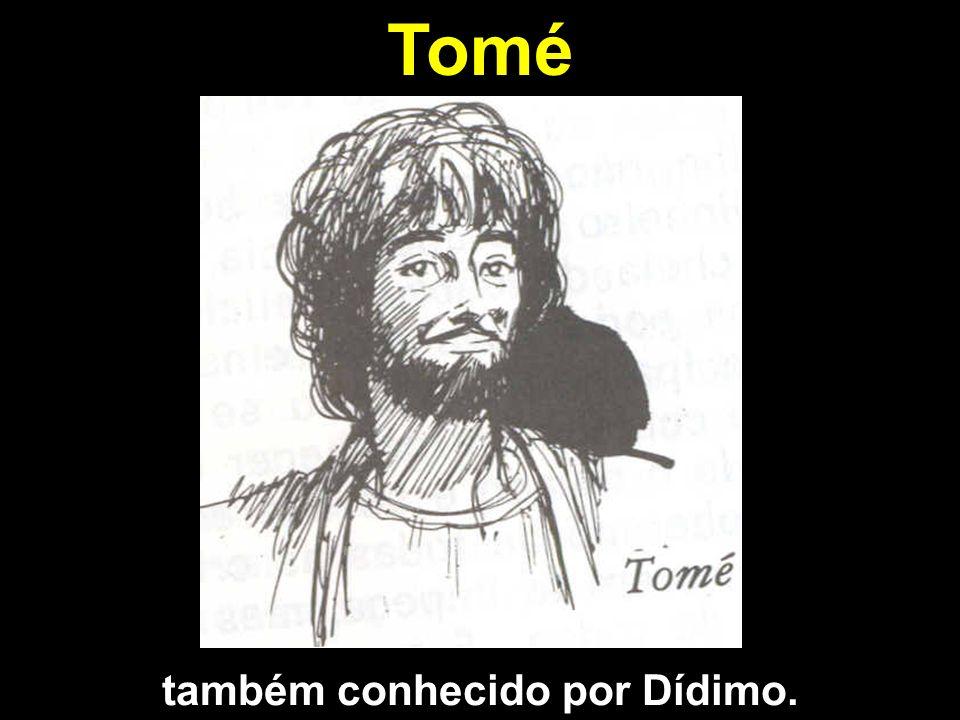 Tomé também conhecido por Dídimo.