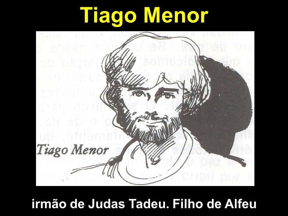 Tiago Menor irmão de Judas Tadeu. Filho de Alfeu