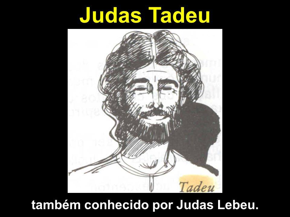Judas Tadeu também conhecido por Judas Lebeu.