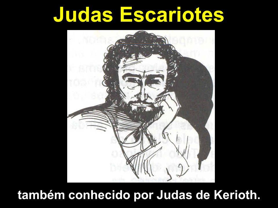Judas Escariotes também conhecido por Judas de Kerioth.