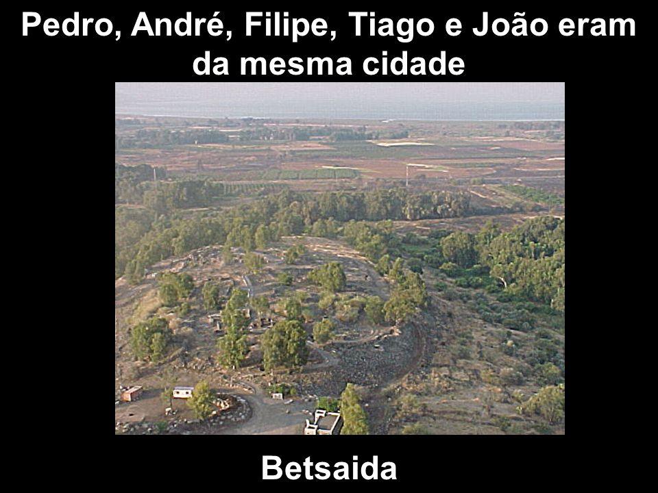 Pedro, André, Filipe, Tiago e João eram da mesma cidade Betsaida